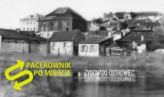 SPACERWONIK PO MIESCIE ZYDOWSKI OSTROWIEC